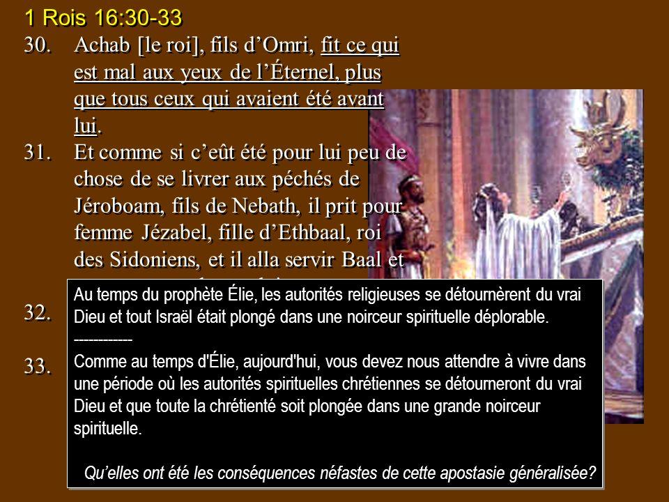 1 Rois 16:30-33 30. Achab [le roi], fils d'Omri, fit ce qui est mal aux yeux de l'Éternel, plus que tous ceux qui avaient été avant lui.